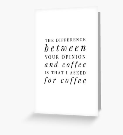 I Asked for Coffee - Funny Coffee Lover Quote Greeting Card
