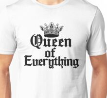 Queen of Everything Queen of the World Ruler of the Universe Unisex T-Shirt