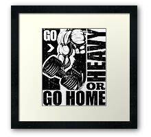 Go Heavy Or Go Home Framed Print