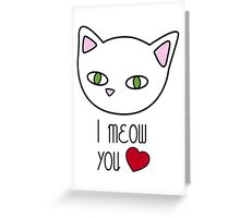 I meow you Greeting Card