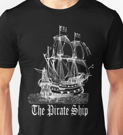 Pirate Ship- Pirates Life shirt Unisex T-Shirt