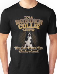 It's  A Border Collie Thing Unisex T-Shirt