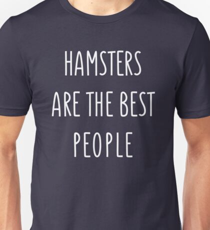 Hamsters are the best people Unisex T-Shirt