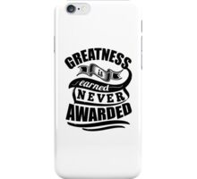 Greatness Is Earned Never Awarded Gym Sports Quotes iPhone Case/Skin