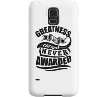 Greatness Is Earned Never Awarded Samsung Galaxy Case/Skin