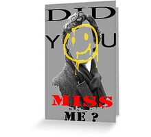 Did you miss me ? - Sherlock Holmes 4 Greeting Card