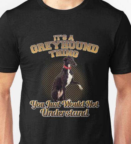 It's A Greyhound Thing Unisex T-Shirt