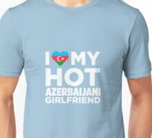I Love My Hot Azerbaijani Girlfriend Unisex T-Shirt