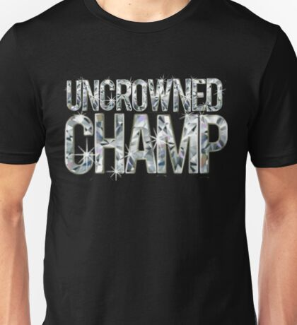 Uncrowned Champ Unisex T-Shirt