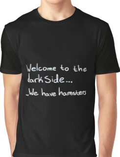 Welcome to the dark side... We have hamsters Graphic T-Shirt