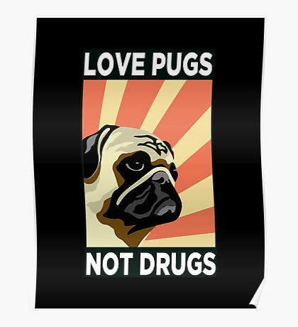 LOVE PUGS NOT DRUGS copy Poster