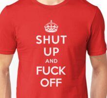 SHUT UP AND FUCK OFF Unisex T-Shirt
