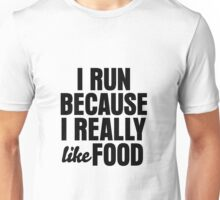 I RUN BECAUSE I REALLY LIKE FOOD  Unisex T-Shirt