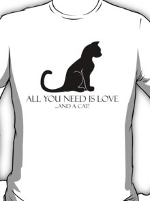 All You Need Is Love And A Cat! T-Shirt