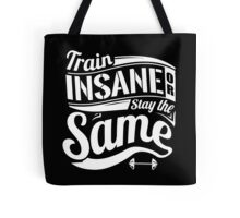 Train Insane Or Stay The Same Tote Bag