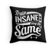Train Insane Or Stay The Same Throw Pillow