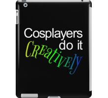 Cosplayers do it Creatively, White Text iPad Case/Skin