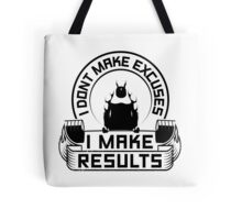 I Don't Make Excuses I Make Results Tote Bag