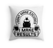 I Don't Make Excuses I Make Results Throw Pillow
