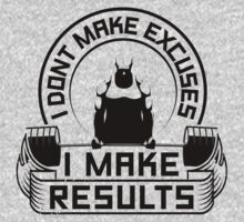 I Don't Make Excuses I Make Results by NibiruHybrid