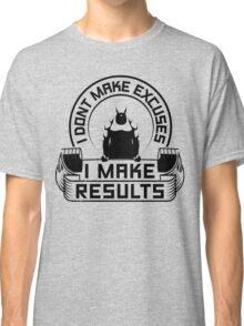 I Don't Make Excuses I Make Results Gym Fitness Classic T-Shirt