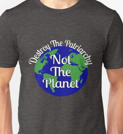 Destroy The Patriarchy Not The Planet Strong Message  Unisex T-Shirt