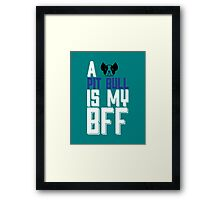 A PIT BULL Is My BFF copy Framed Print