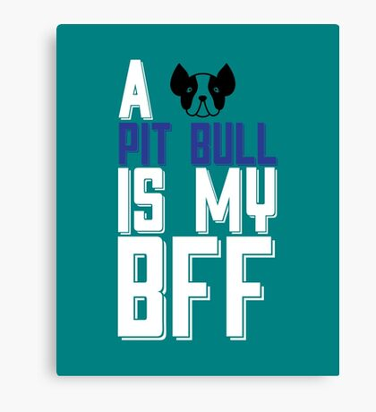 A PIT BULL Is My BFF copy Canvas Print