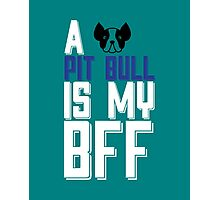 A PIT BULL Is My BFF copy Photographic Print