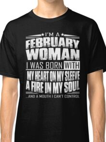 I'm a February woman - Funny birthday gift for February woman  Classic T-Shirt