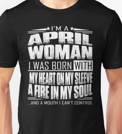 I'm a April woman - Funny birthday gift for April woman  Unisex T-Shirt