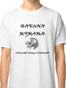 Hakuna MyMama - means best mummy in the world! Classic T-Shirt