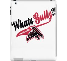 What's Gully??   . .   . ..                  ..FALCONS iPad Case/Skin