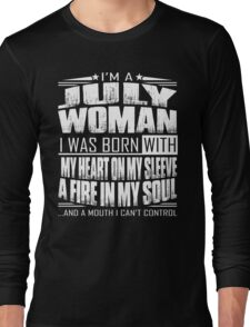 I'm a July woman - Funny birthday gift for July woman  Long Sleeve T-Shirt