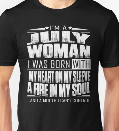 I'm a July woman - Funny birthday gift for July woman  Unisex T-Shirt