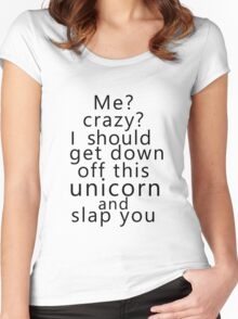 Me? Crazy? I should get down off this unicorn and slap you Women's Fitted Scoop T-Shirt