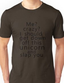 Me? Crazy? I should get down off this unicorn and slap you Unisex T-Shirt