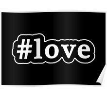 Love - Hashtag - Black & White Poster