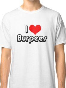 I Love Burpees Classic T-Shirt
