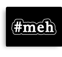 Meh - Hashtag - Black & White Canvas Print