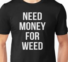 NEED MONEY FOR WEED Unisex T-Shirt