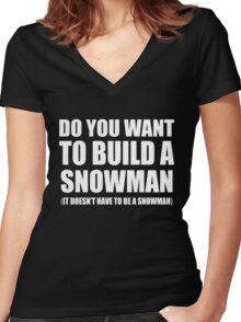 Do You Want To Build A Snowman Women's Fitted V-Neck T-Shirt