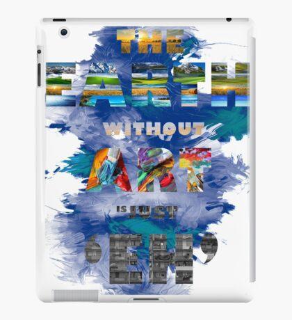 The earth without art is just 'eh' BLUE BACKGROUND iPad Case/Skin