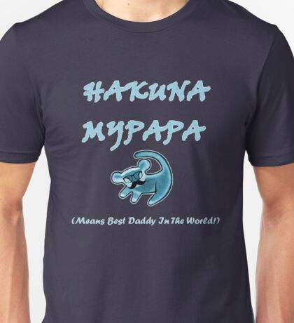 Hakuna MyPapa - means best daddy in the world! Unisex T-Shirt