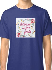 Science is for girls Flwer wreath | Quotes Classic T-Shirt