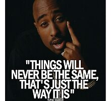 "2Pac ""Things Will Never Be The Same"" Tumblr Quote  by ContrastLegends"