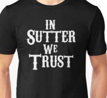 In Sutter We Trust Unisex T-Shirt