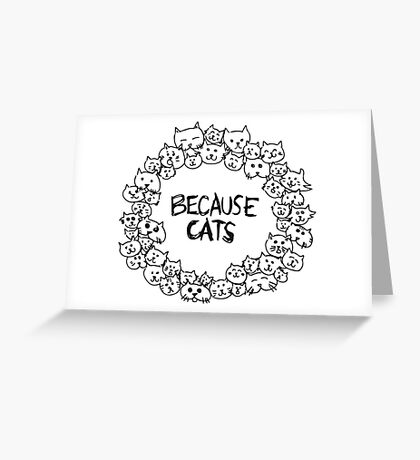 Because cats Greeting Card