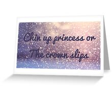 Chin up princess Greeting Card