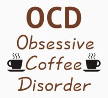 OCD - Obsessive Coffee Disorder by coolfuntees